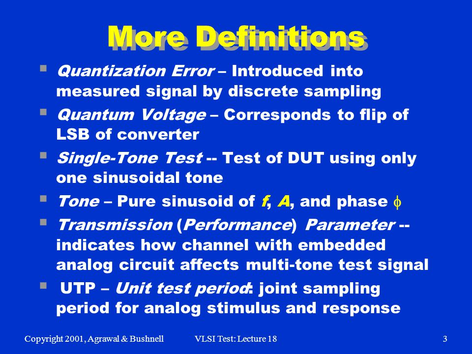 Copyright 2001, Agrawal & BushnellVLSI Test: Lecture 183 More Definitions  Quantization Error – Introduced into measured signal by discrete sampling