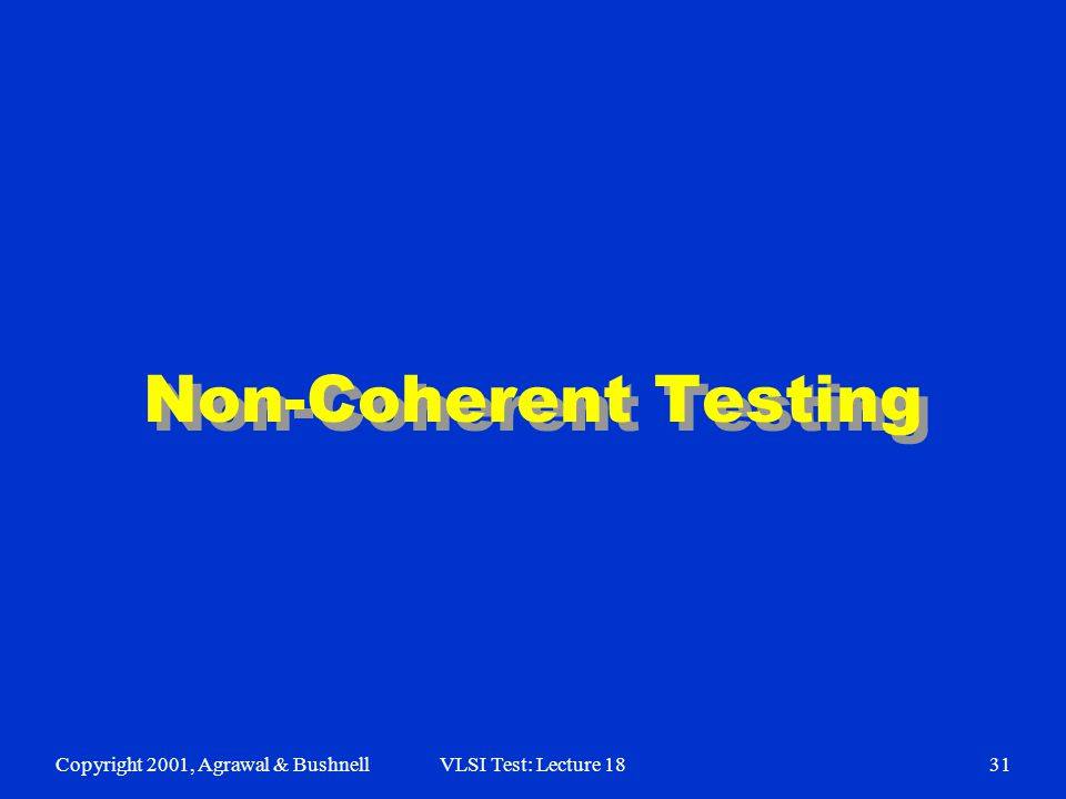 Copyright 2001, Agrawal & BushnellVLSI Test: Lecture 1831 Non-Coherent Testing