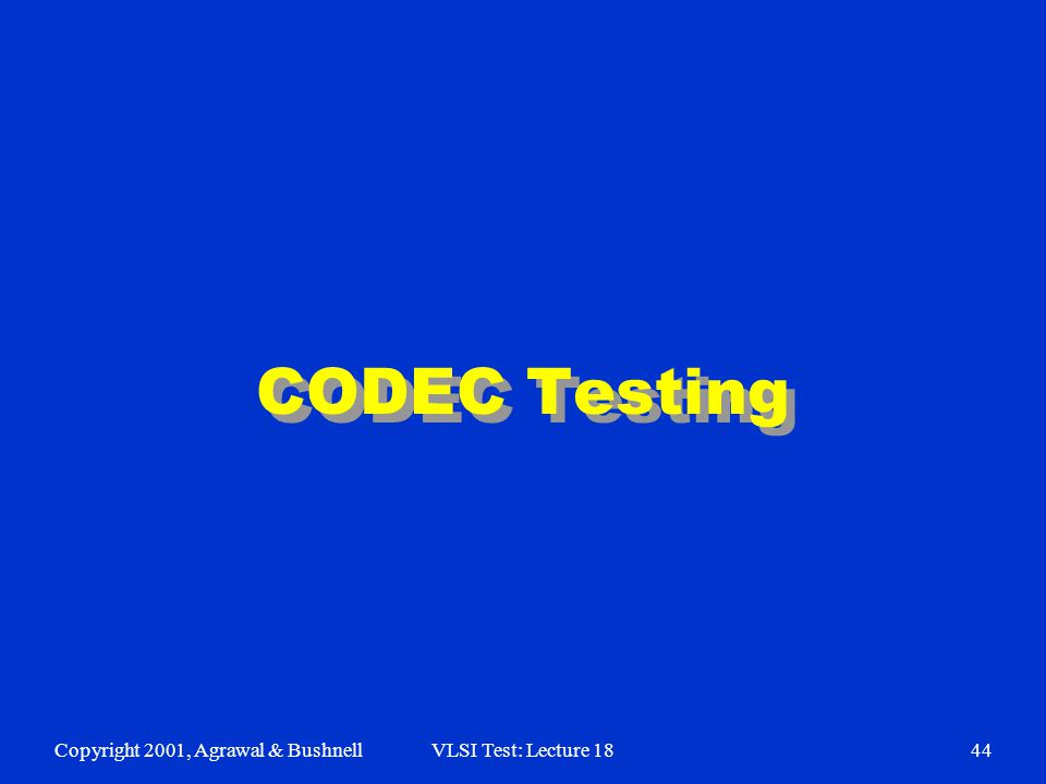 Copyright 2001, Agrawal & BushnellVLSI Test: Lecture 1844 CODEC Testing