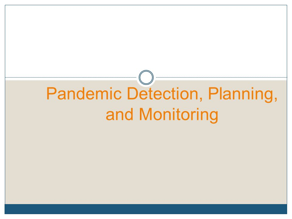 Pandemic Detection, Planning, and Monitoring