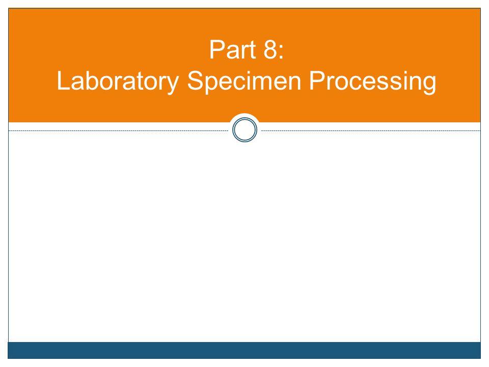 Part 8: Laboratory Specimen Processing