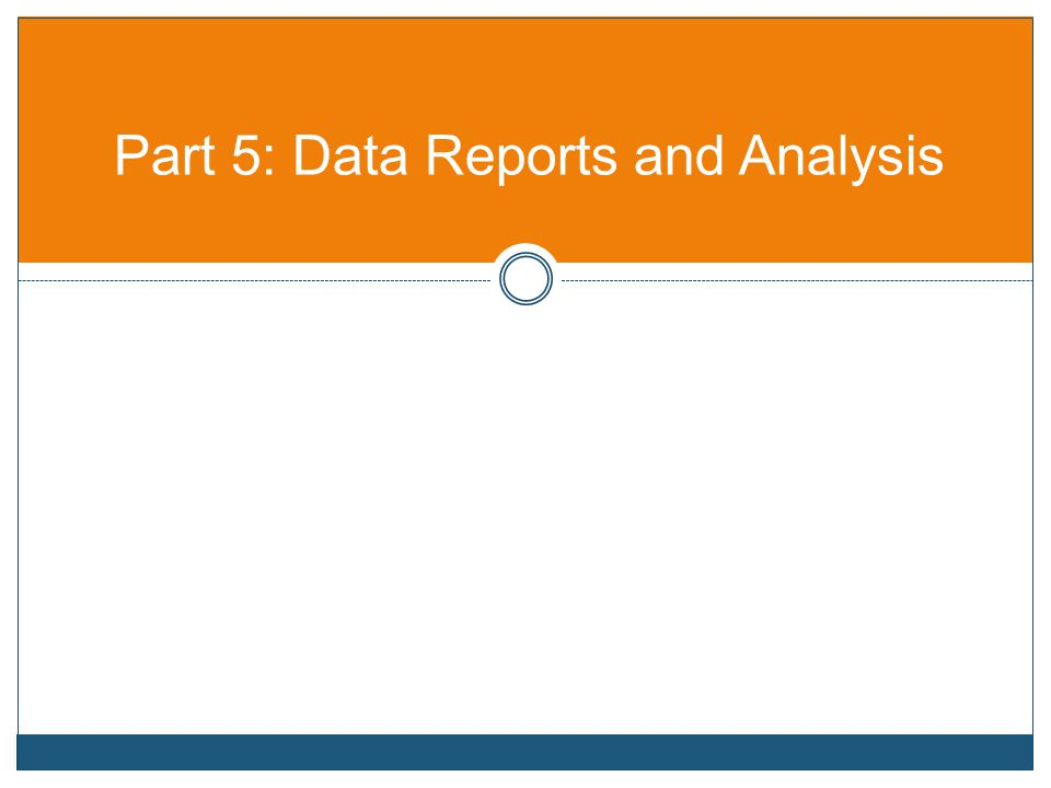 Part 5: Data Reports and Analysis