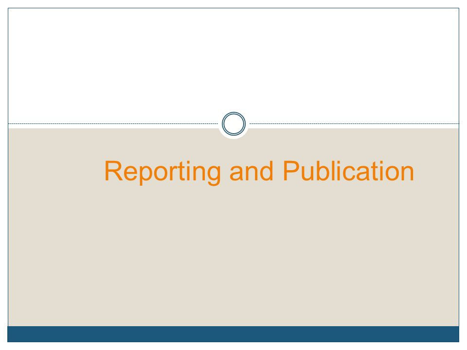 Reporting and Publication