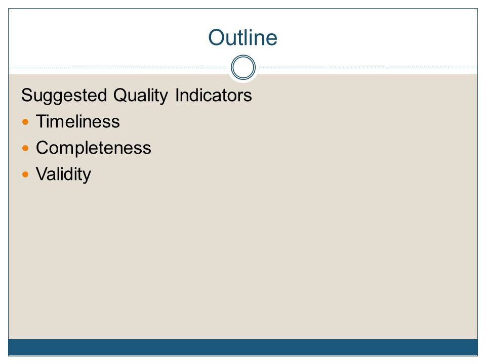 Outline Suggested Quality Indicators Timeliness Completeness Validity