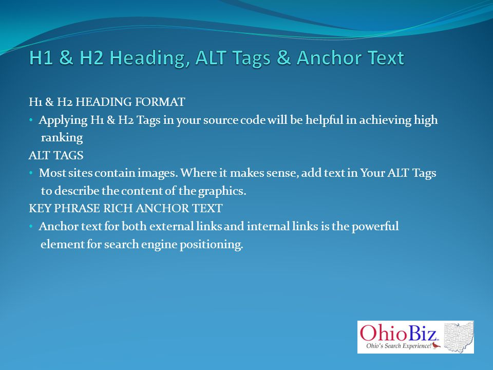 H1 & H2 HEADING FORMAT Applying H1 & H2 Tags in your source code will be helpful in achieving high ranking ALT TAGS Most sites contain images.