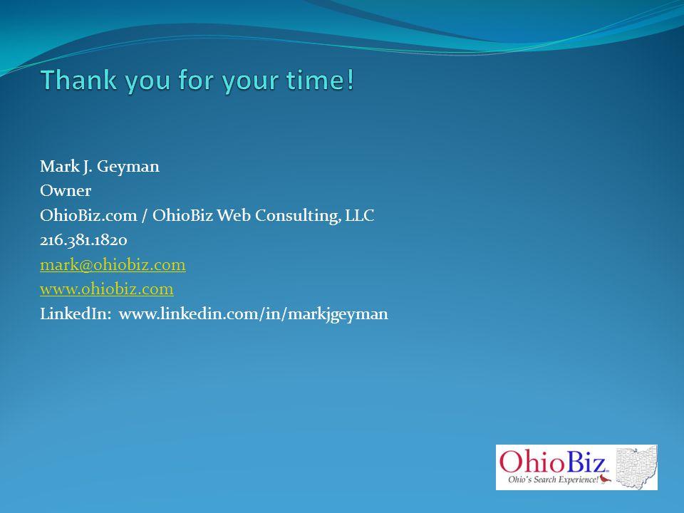Mark J. Geyman Owner OhioBiz.com / OhioBiz Web Consulting, LLC 216.381.1820 mark@ohiobiz.com www.ohiobiz.com LinkedIn: www.linkedin.com/in/markjgeyman