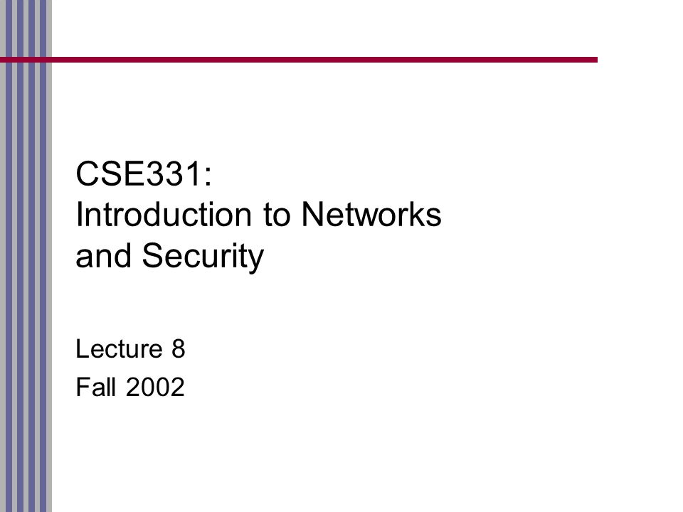 CSE331: Introduction to Networks and Security Lecture 8 Fall 2002