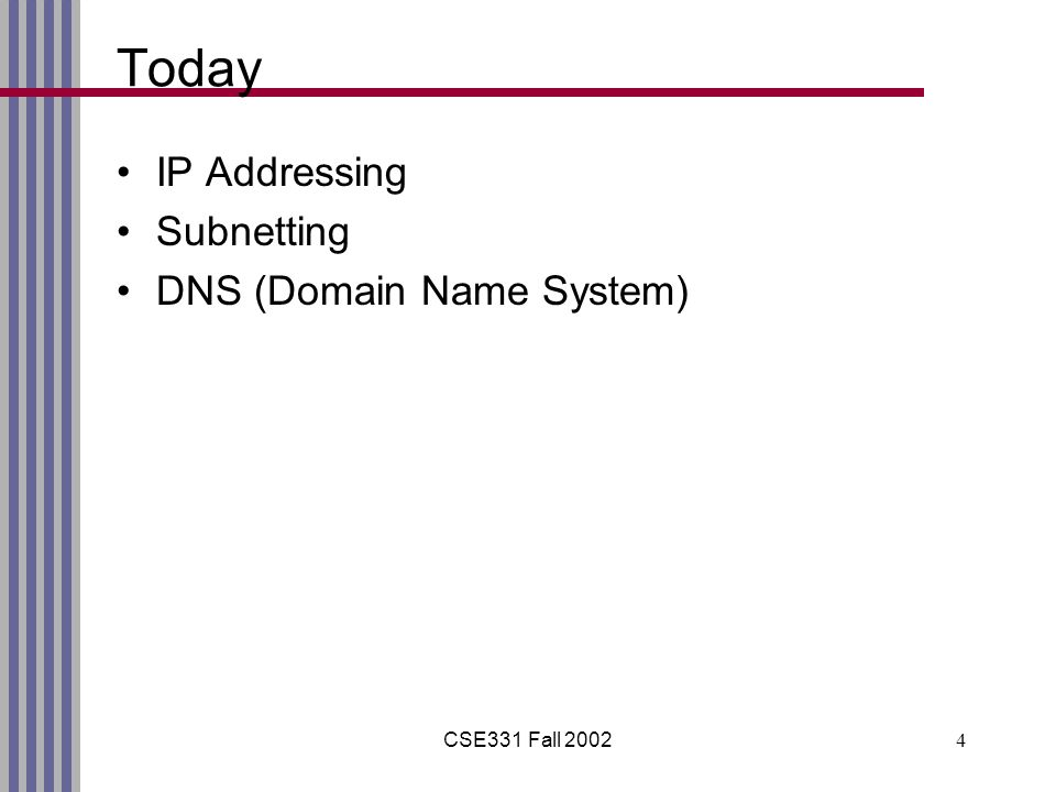 CSE331 Fall 20024 Today IP Addressing Subnetting DNS (Domain Name System)