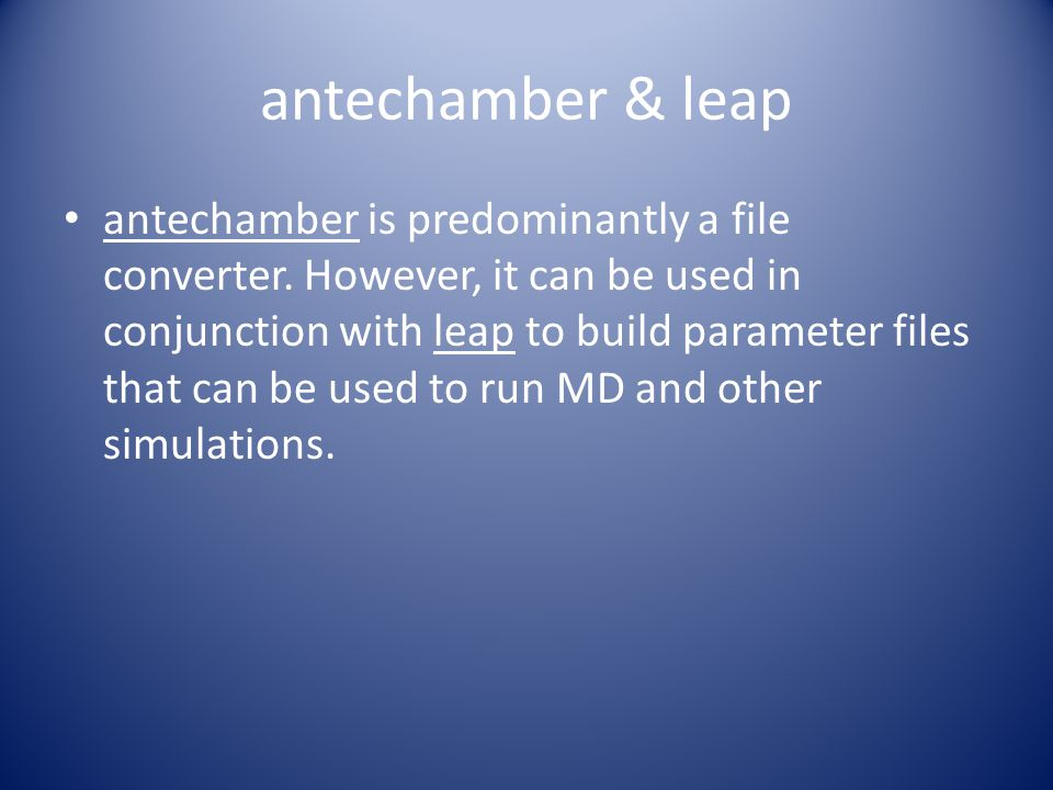antechamber & leap antechamber is predominantly a file converter. However, it can be used in conjunction with leap to build parameter files that can b