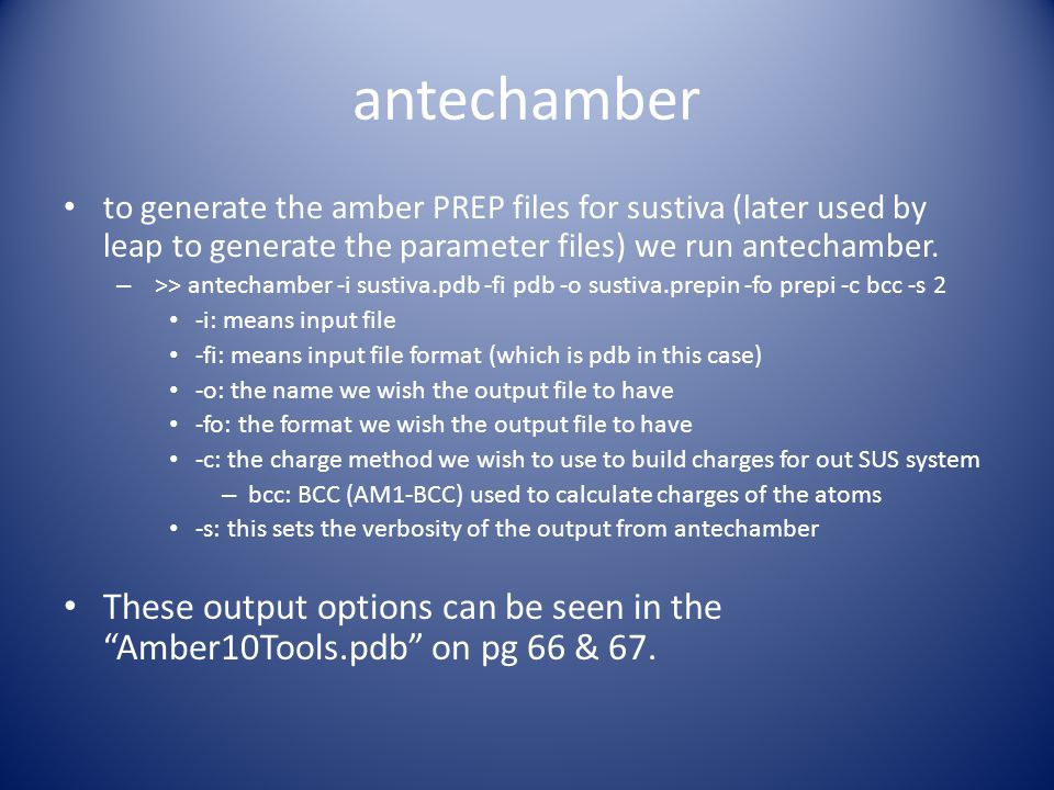 antechamber to generate the amber PREP files for sustiva (later used by leap to generate the parameter files) we run antechamber. – >> antechamber -i