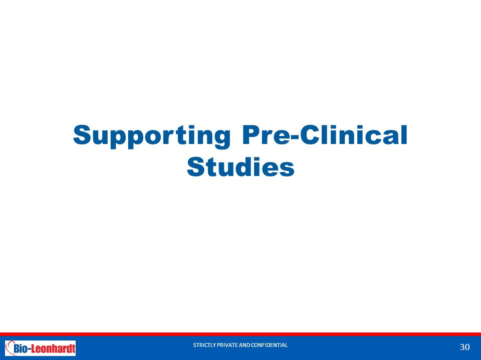 STRICTLY PRIVATE AND CONFIDENTIAL Supporting Pre-Clinical Studies STRICTLY PRIVATE AND CONFIDENTIAL 30