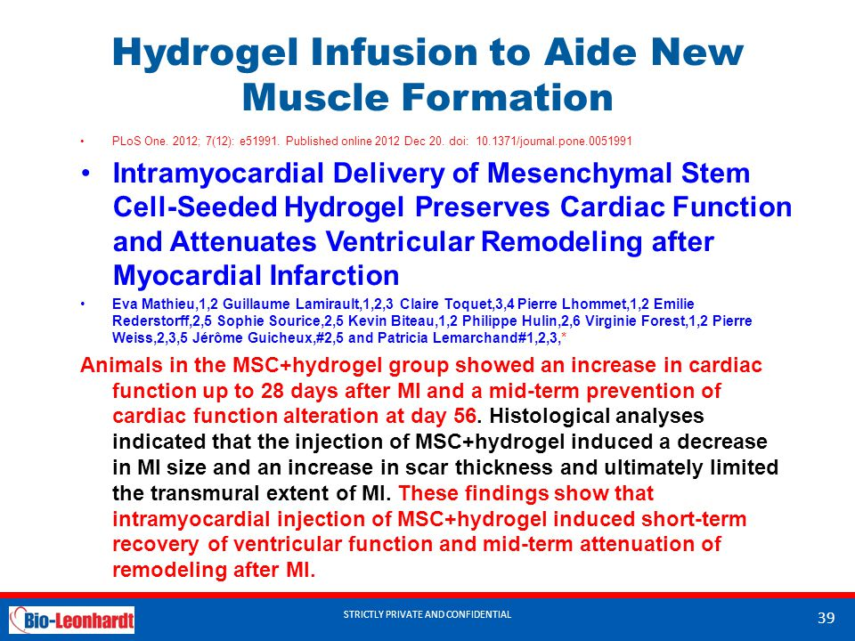 STRICTLY PRIVATE AND CONFIDENTIAL Hydrogel Infusion to Aide New Muscle Formation PLoS One. 2012; 7(12): e51991. Published online 2012 Dec 20. doi: 10.