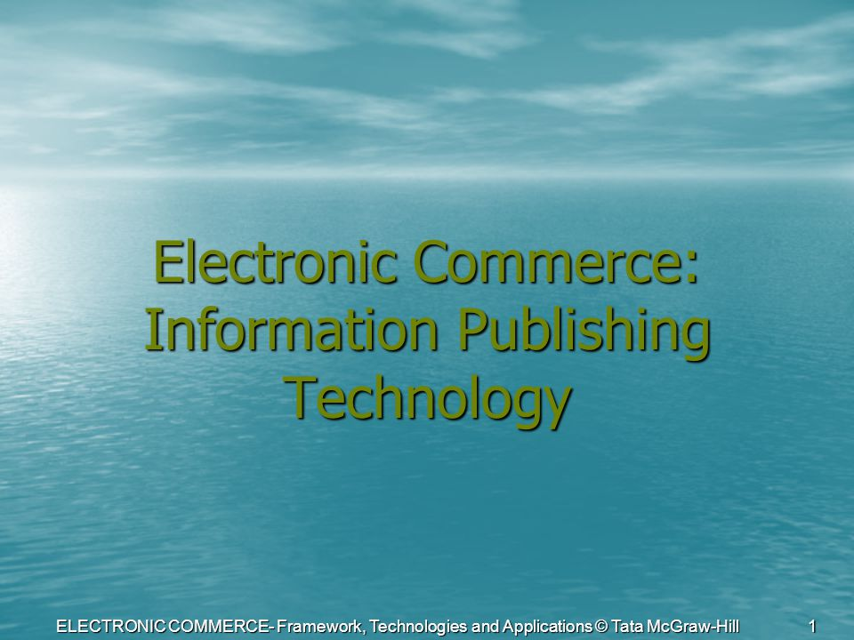 ELECTRONIC COMMERCE- Framework, Technologies and Applications © Tata McGraw-Hill 1 Electronic Commerce: Information Publishing Technology