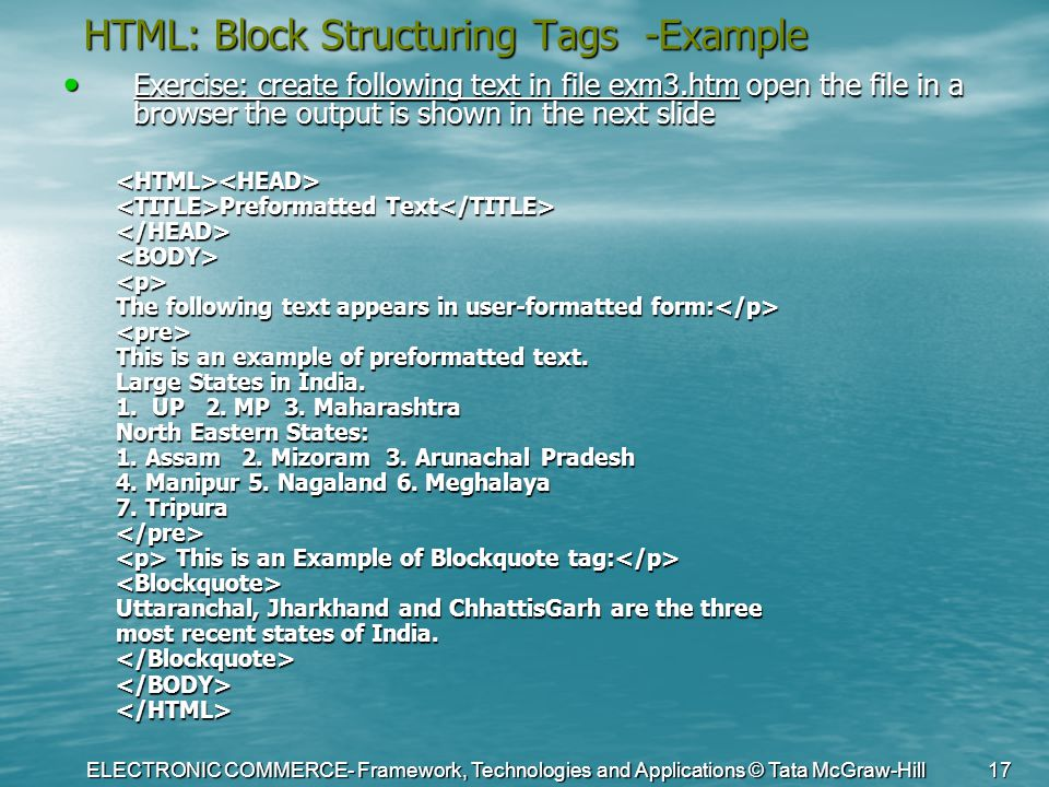 ELECTRONIC COMMERCE- Framework, Technologies and Applications © Tata McGraw-Hill 17 HTML: Block Structuring Tags -Example Exercise: create following t