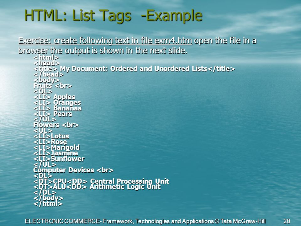 ELECTRONIC COMMERCE- Framework, Technologies and Applications © Tata McGraw-Hill 20 HTML: List Tags -Example Exercise: create following text in file e