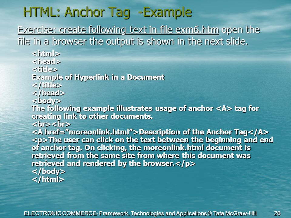 ELECTRONIC COMMERCE- Framework, Technologies and Applications © Tata McGraw-Hill 26 HTML: Anchor Tag -Example Exercise: create following text in file