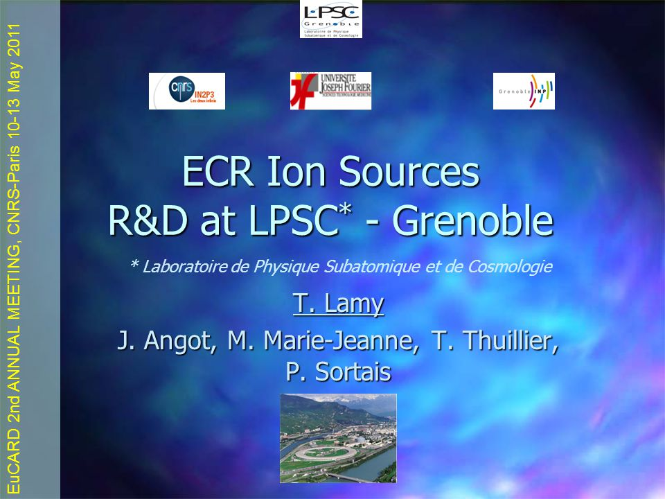 EuCARD 2nd ANNUAL MEETING, CNRS-Paris 10-13 May 2011 ECR Ion Sources R&D at LPSC * - Grenoble T.