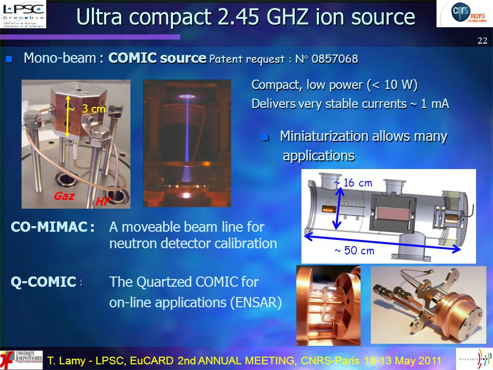 T. Lamy - LPSC, EuCARD 2nd ANNUAL MEETING, CNRS-Paris 10-13 May 2011 Ultra compact 2.45 GHZ ion source n Mm : COMIC source Patent request : N° 0857068