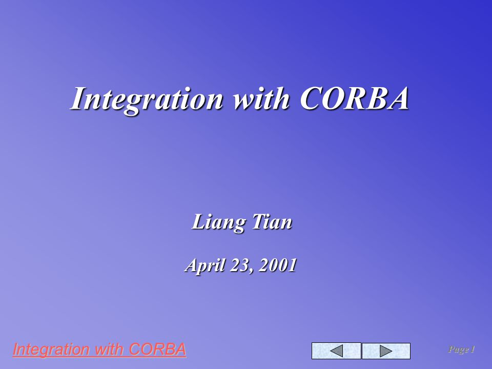 Integration with CORBA Page 1 Integration with CORBA Liang Tian April 23, 2001