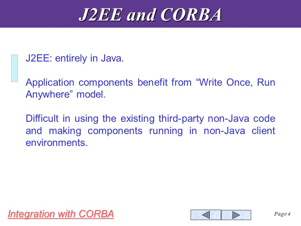 Integration with CORBA Page 4 J2EE and CORBA J2EE: entirely in Java.