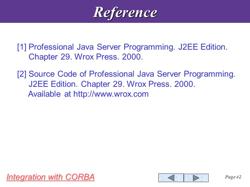 Integration with CORBA Page 42Reference [1] Professional Java Server Programming.