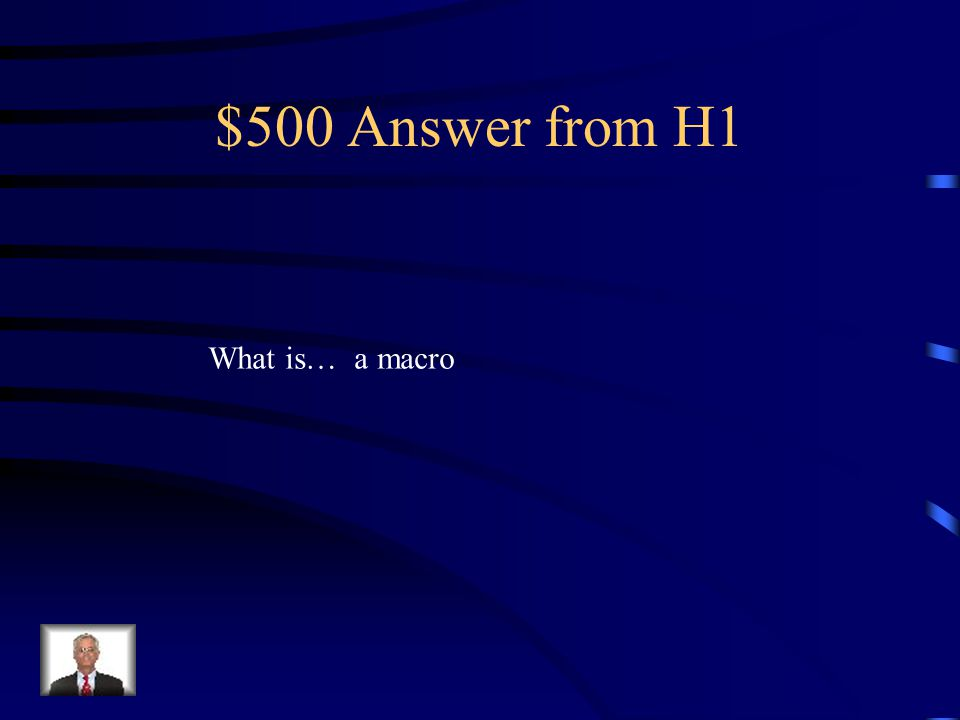 $500 Question from H1 Automates database operations by allowing you to issue a single command to perform a task, such as opening a form or closing a database.