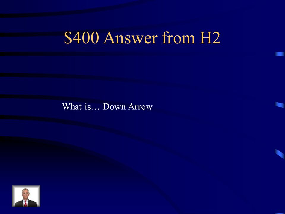 $400 Question from H2 Moves down one record and stays in the same field