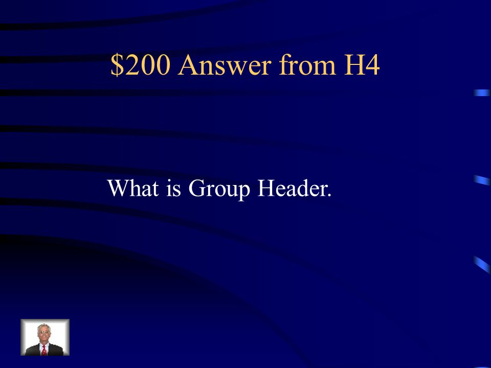 $200 Question from H4 This section is printed at the beginning of each new group of records.