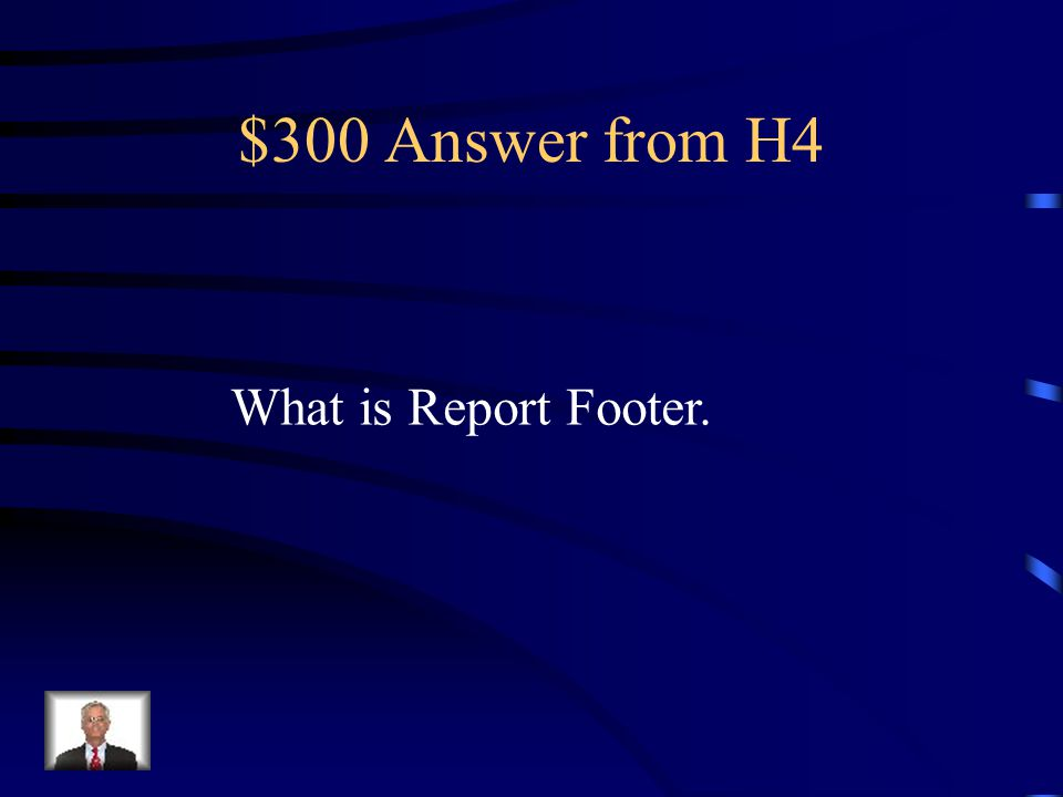 $300 Question from H4 This section is printed once at the bottom of the last page of the report, and usually includes summary information for the entire report