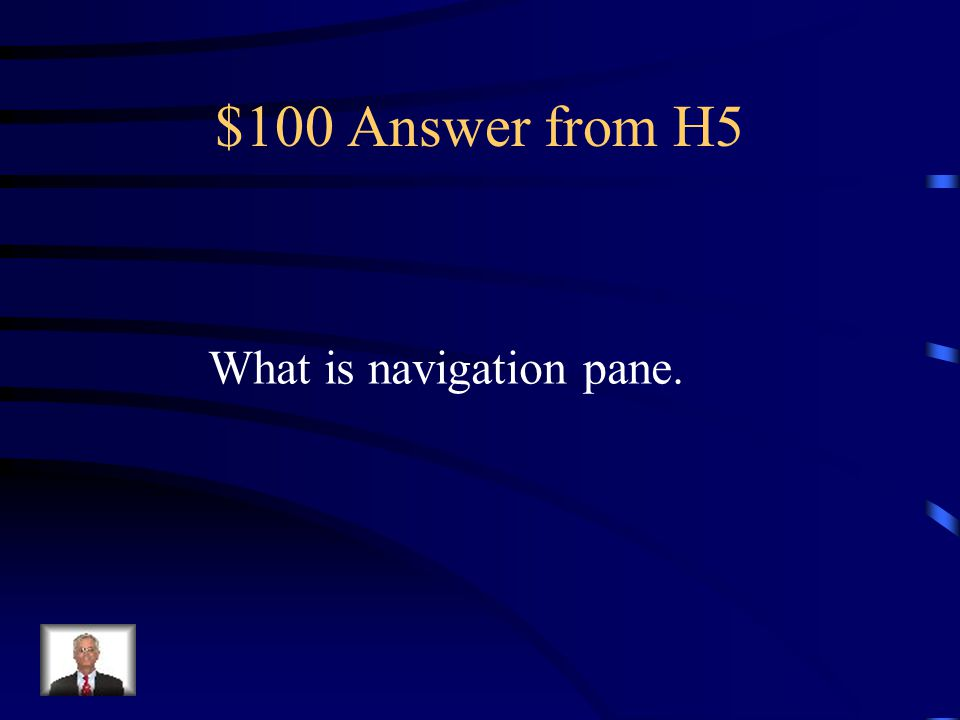 $100 Question from H5 An area in a window that contains links to folders, searches, objects, or more.