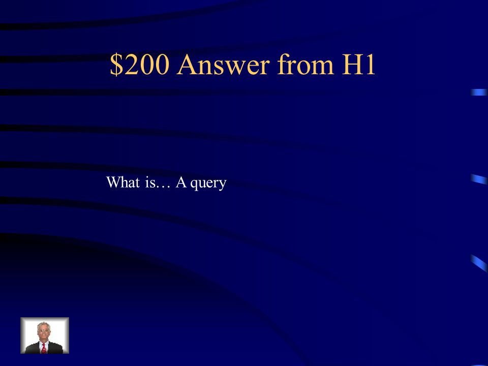 $200 Question from H1 Used to search for and retrieve data from tables using conditions.