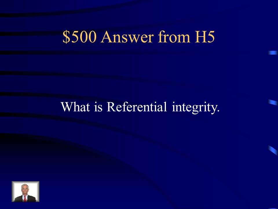$500 Question from H5 A set of rules that a DBMS follows to ensure that there are matching values in the common field used to create the relationship between related tables and that protects the data in related tables to make sure that data is not accidentally deleted or changed.