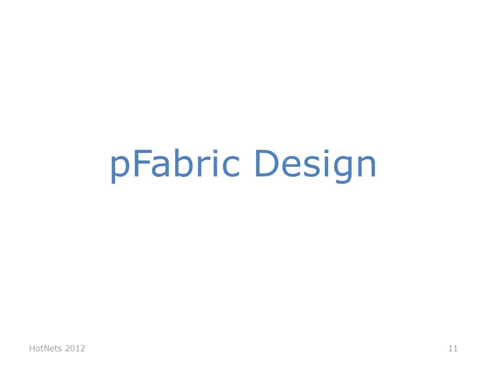 HotNets 2012 pFabric Design 11