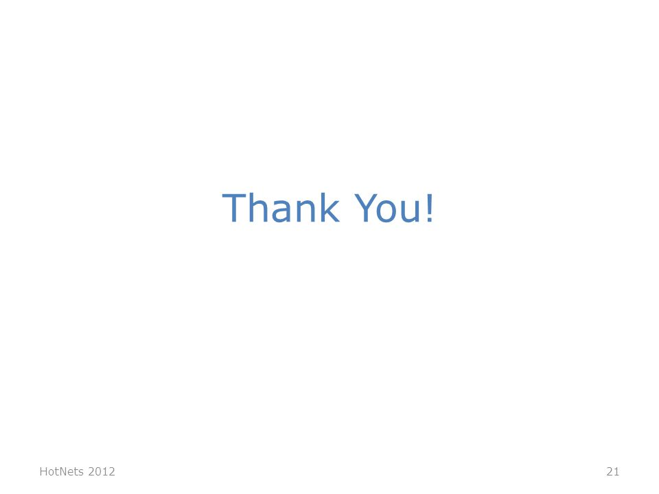 Thank You! HotNets 201221