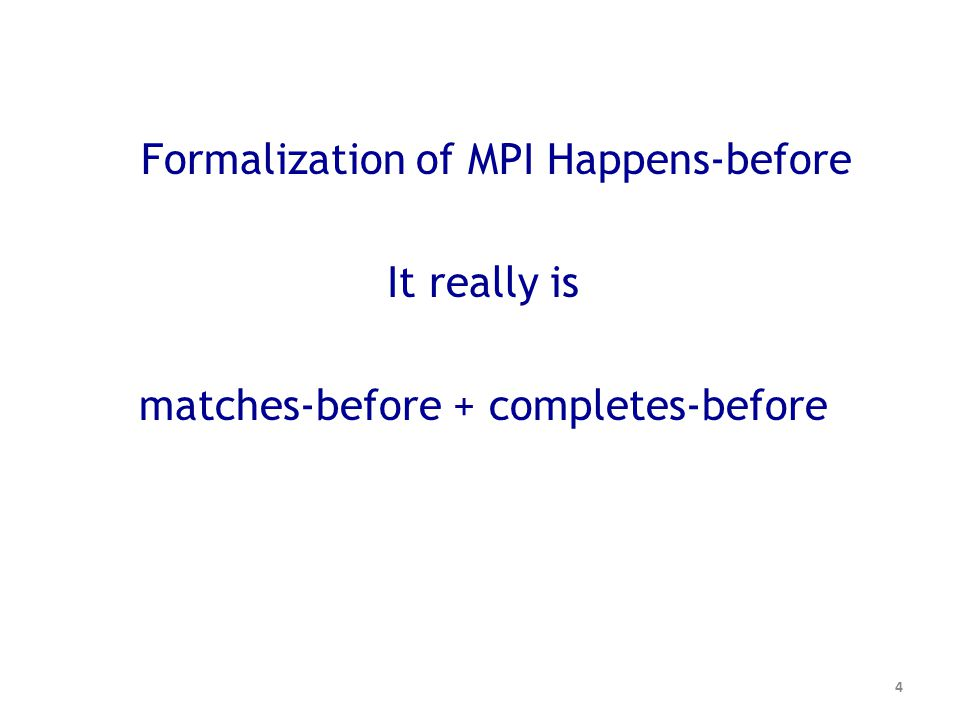 4 Formalization of MPI Happens-before It really is matches-before + completes-before