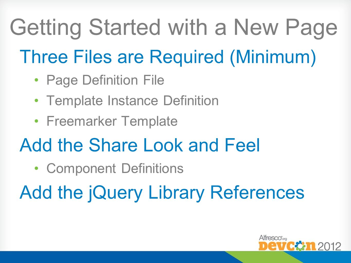 Getting Started with a New Page Three Files are Required (Minimum) Page Definition File Template Instance Definition Freemarker Template Add the Share Look and Feel Component Definitions Add the jQuery Library References