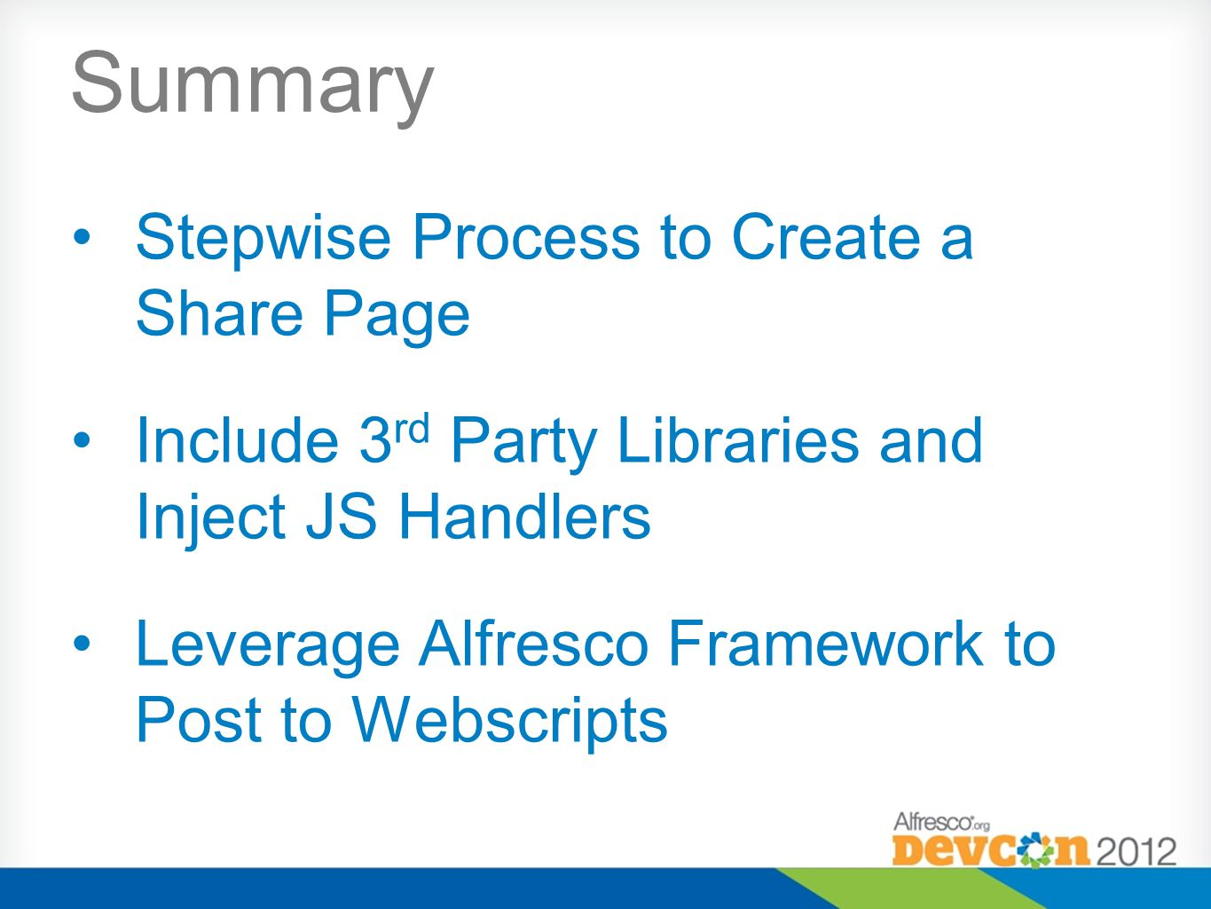 Stepwise Process to Create a Share Page Include 3 rd Party Libraries and Inject JS Handlers Leverage Alfresco Framework to Post to Webscripts