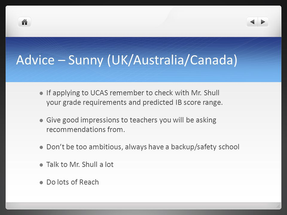 Advice – Sunny (UK/Australia/Canada) If applying to UCAS remember to check with Mr.