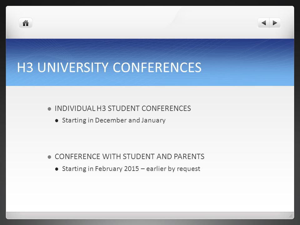 H3 UNIVERSITY CONFERENCES INDIVIDUAL H3 STUDENT CONFERENCES Starting in December and January CONFERENCE WITH STUDENT AND PARENTS Starting in February