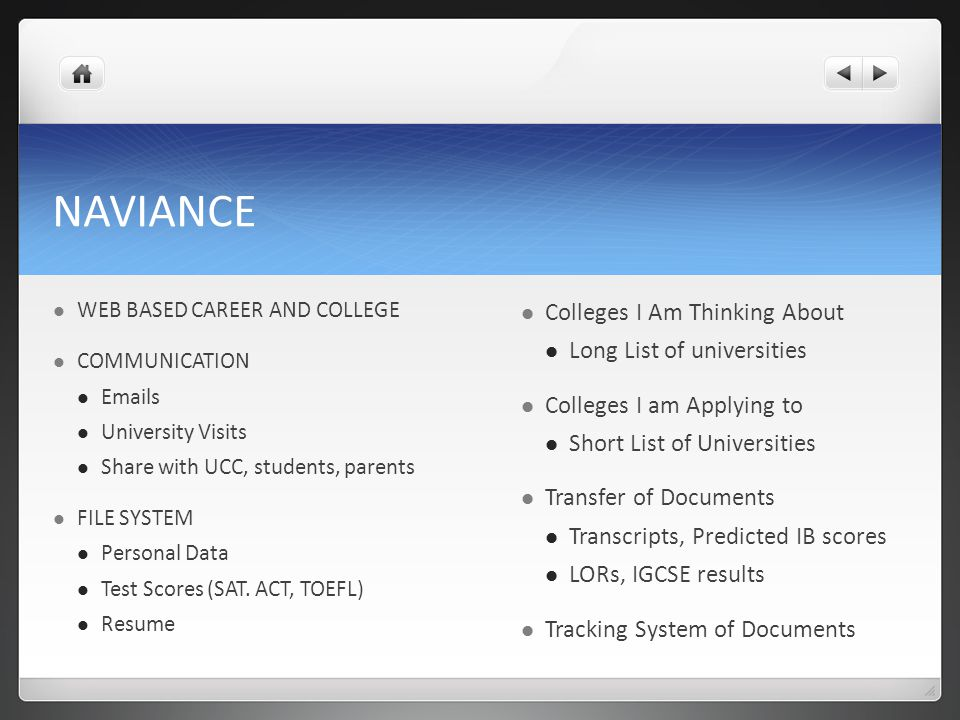 NAVIANCE WEB BASED CAREER AND COLLEGE COMMUNICATION Emails University Visits Share with UCC, students, parents FILE SYSTEM Personal Data Test Scores (SAT.