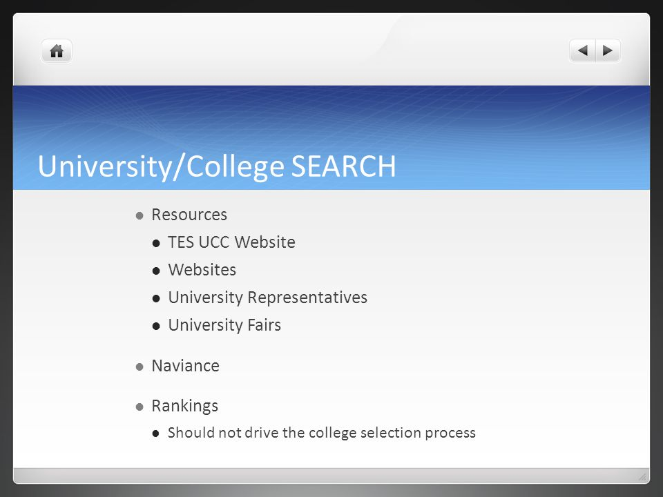 University/College SEARCH Resources TES UCC Website Websites University Representatives University Fairs Naviance Rankings Should not drive the college selection process