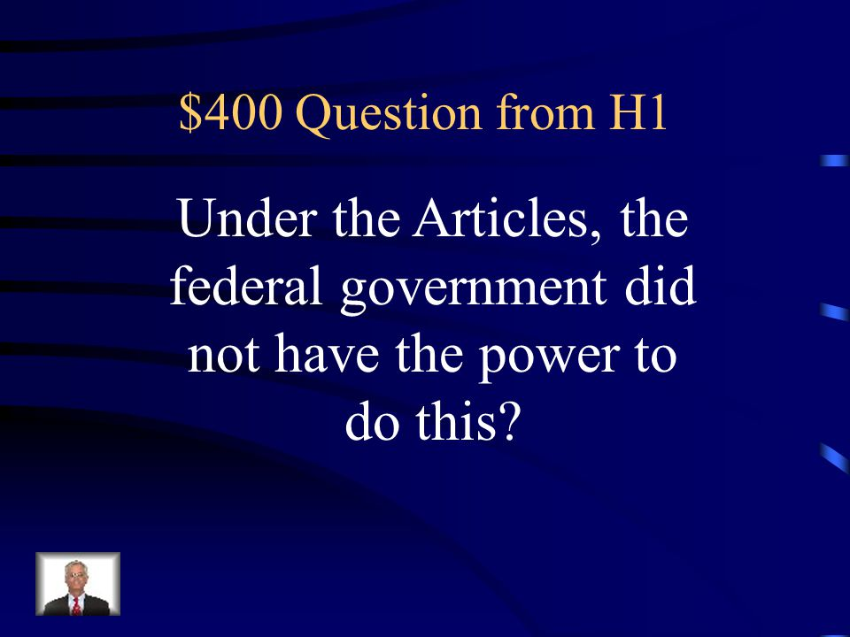 $400 Question from H1 Under the Articles, the federal government did not have the power to do this?