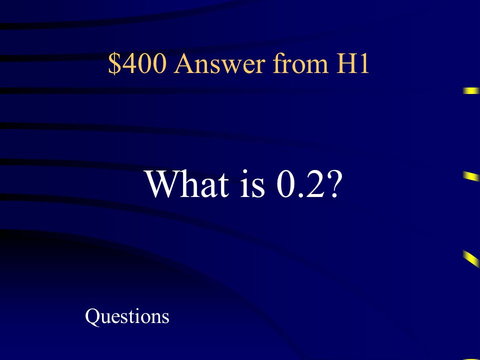 $400 Question from H1 Expanded form of 2.0 x 10 -1