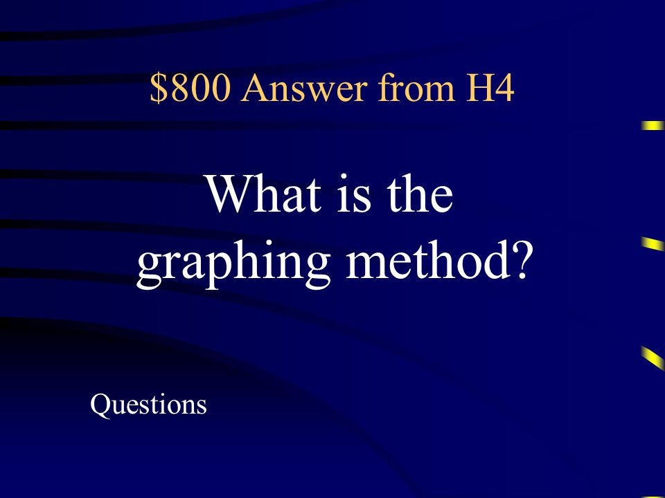 $800 Question from H4 Method used to solve a system of linear equations by graphing the equations and noting the point of intersection.