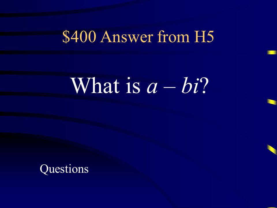 $400 Question from H5 Conjugate of a + bi