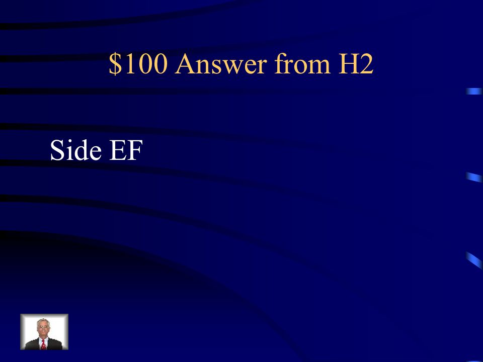 $100 Question from H2 Figure 1 Figure 2 A D B C G F H E Which side does AB correspond with in Figure 2?