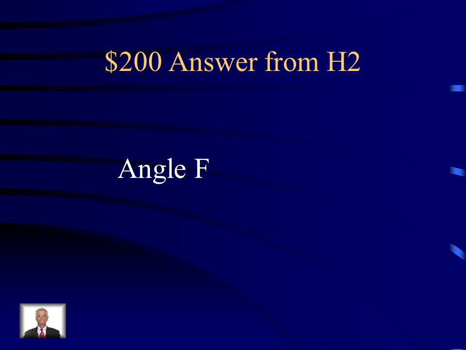 $200 Question from H2 What angle corresponds with angle C?