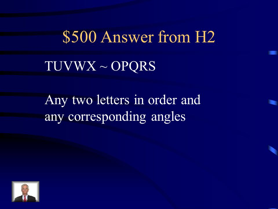 $500 Question from H2 Name two pairs of corresponding sides and one pair of corresponding angles.
