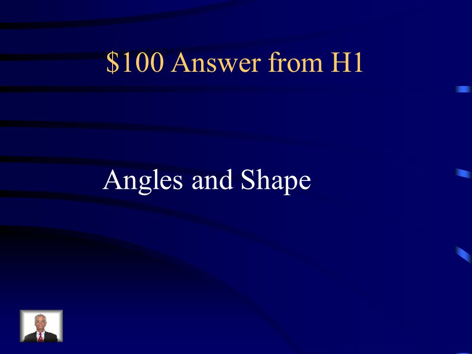 $100 Question from H1 When enlarging or reducing a figure, what two things stay the same?