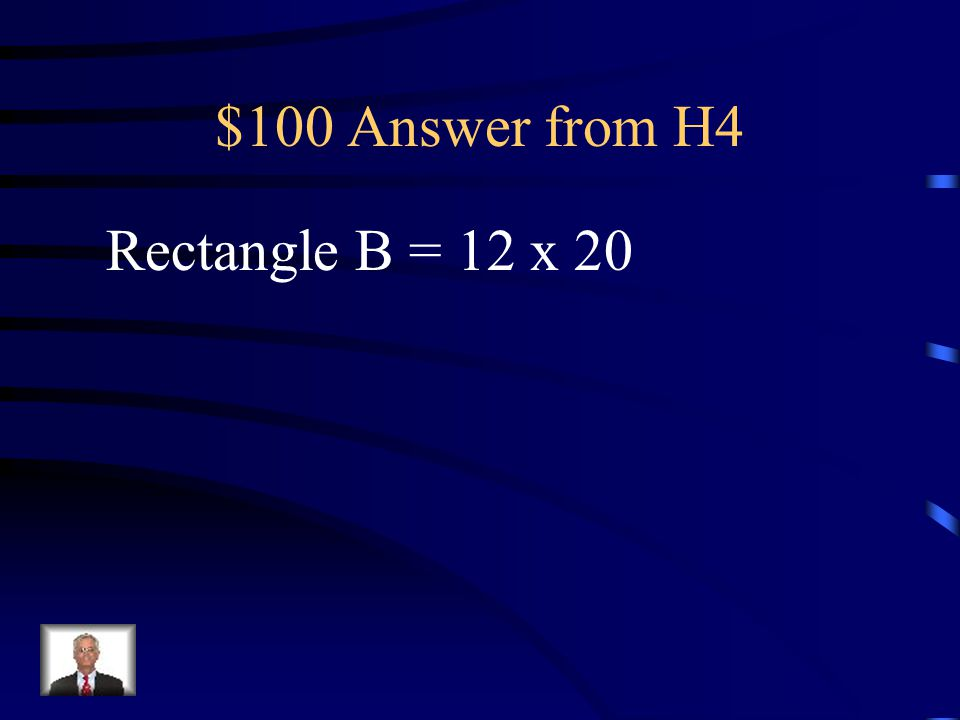 $100 Question from H4 If the dimensions of rectangle A are 3 x 5, what would be the dimensions of rectangle B if the scale factor from A to B is 4?